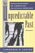Unpredictable Past Explorations in American Cultural History