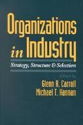 Organizations in Industry Strategy, Structure, and Selection