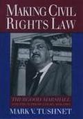 Making Civil Rights Law Thurgood Marshall and the Supreme Court, 1936-1961
