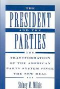 President and the Parties The Transformation of the American Party System Since the New Deal
