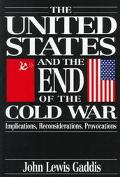 United States and the End of the Cold War Implications, Reconsiderations, Provocations