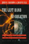 Left Hand of Creation: The Origin and Evolution of the Expanding Universe - John D. Barrow