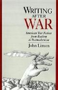 Writing After War American War Fiction from Realism to Postmodernism