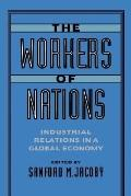 Workers of Nations Industrial Relations in a Global Economy