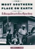 Most Southern Place on Earth The Mississippi Delta and the Roots of Regional Identity