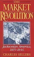 Market Revolution Jacksonian America 1815-1846