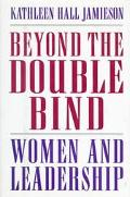 Beyond the Double Bind Women and Leadership