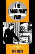Imaginary War Civil Defense and American Cold War Culture