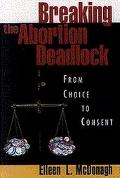 Breaking the Abortion Deadlock From Choice to Consent