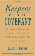 Keepers of the Covenant Frontier Missions and the Decline of Congregationalism 1774-1818