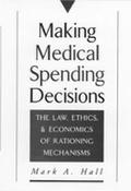 Making Medical Spending Decisions The Law, Ethics, and Economics of Rationing Mechanisms