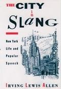 City in Slang New York Life and Popular Speech