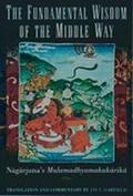 Fundamental Wisdom of the Middle Way Nagarjuna's Mulamadhyamakakarika