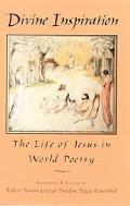 Divine Inspiration The Life of Jesus in World Poetry