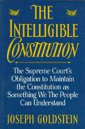 Intelligible Constitution The Supreme Court's Obligation to Maintain the Constitution As Som...
