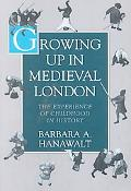 Growing Up in Medieval London The Experience of Childhood in History