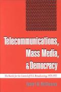 Telecommunications, Mass Media, and Democracy The Battle for the Control of U.S. Broadcastin...
