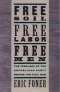 Free Soil, Free Labor, Free Men The Ideology of the Republican Party Before the Civil War