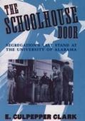 Schoolhouse Door Segregation's Last Stand at the University of Alabama