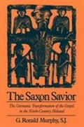 Saxon Savior The Germanic Transformation of the Gospel in the Ninth-Century Heliand