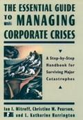 Essential Guide to Managing Corporate Crises A Step-By-Step Handbook for Surviving Major Cat...