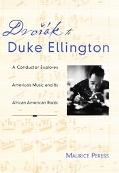 Dvorak to Duke Ellington A Conductor Explores America's Music and Its African-American Roots