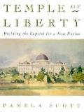 Temple of Liberty: Building the Capitol for a New Nation - Pamela Scott - Paperback