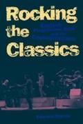 Rocking the Classics English Progressive Rock and the Counterculture