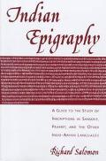 Indian Epigraphy A Guide to the Study of Inscriptions in Sanskrit, Prakrit, and the Other In...
