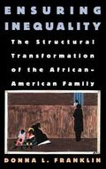 Ensuring Inequality The Structural Transformation of the African-American Family