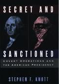 Secret and Sanctioned Covert Operations and the American Presidency