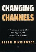 Changing Channels Television and the Struggle for Power in Russia