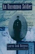 Uncommon Soldier The Civil War Letters of Sarah Rosetta Wakeman, Alias Private Lyons Wakeman...