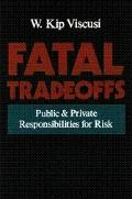 Fatal Tradeoffs Public and Private Responsibilities for Risk