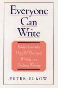 Everyone Can Write Essays Toward a Hopeful Theory of Writing and Teaching Writing
