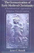Germanization of Early Medieval Christianity A Sociohistorical Approach to Religious Transfo...
