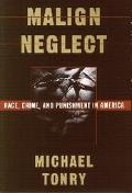 Malign Neglect Race, Crime, and Punishment in America