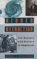 Hidden Attraction The History and Mystery of Magnetism
