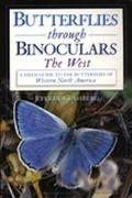 Butterflies Through Binoculars The West  A Field Guide to the Butterflies of Western North A...