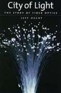 City of Light The Story of Fiber Optics