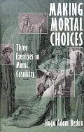 Making Mortal Choices Three Exercises in Moral Casuistry