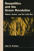 Geopolitics and the Green Revolution Wheat, Genes, and the Cold War