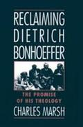 Reclaiming Dietrich Bonhoeffer The Promise of His Theology