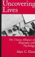Uncovering Lives The Uneasy Alliance of Biography and Psychology