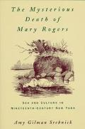 Mysterious Death of Mary Rogers Sex and Culture in Nineteenth-Century New York