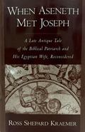 When Aseneth Met Joseph A Late Antique Tale of the Biblical Patriarch and His Egyptian Wife,...