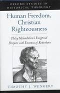 Human Freedom, Christian Righteousness Philip Melanchthon's Exegetical Dispute With Erasmus ...