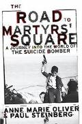 Road To Martyrs' Square A Journey Into The World Of The Suicide Bomber