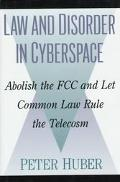 Law and Disorder in Cyberspace Abolish the Fcc and Let Common Law Rule the Telecosm