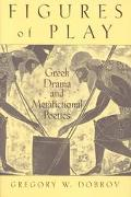Figures of Play Greek Drama and Metafictional Poetics